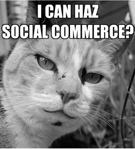 I Can Haz Social Commerce?